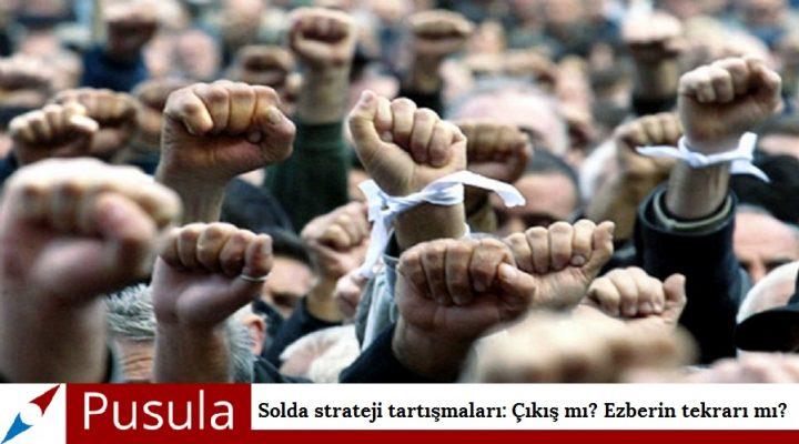 PUSULA | Solda strateji tartışmaları: Çıkış mı? Ezberin tekrarı mı?