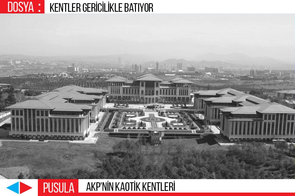 PUSULA | AKP'nin kaotik kentleri