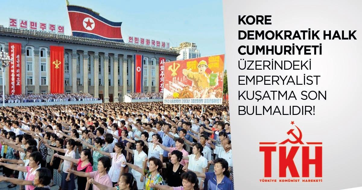 TKH: Kore Demokratik Halk Cumhuriyeti üzerindeki emperyalist kuşatma son bulmalıdır!