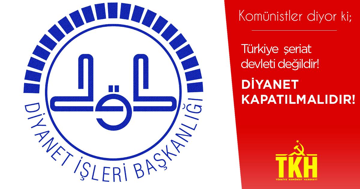Türkiye Komünist Hareketi: Türkiye şeriat devleti değildir! Diyanet kapatılmalıdır!