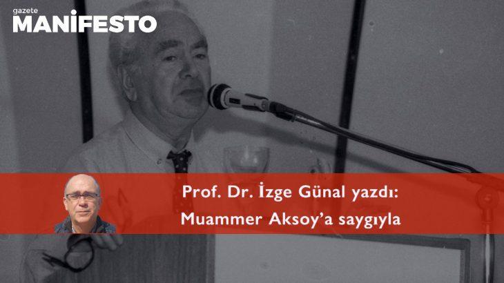 Prof. Dr. İzge Günal yazdı: Muammer Aksoy'a saygıyla