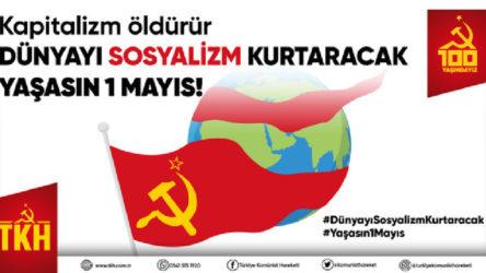 Komünistlerden 1 Mayıs açıklaması: Kapitalizm öldürür, dünyayı sosyalizm kurtaracak