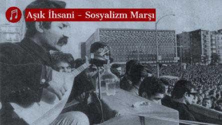 MÜZİK | Aşık İhsani - Sosyalizm Marşı