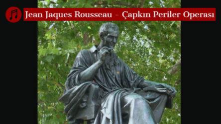 MÜZİK | Jean Jacques Rousseau ve Çapkın Periler Operası