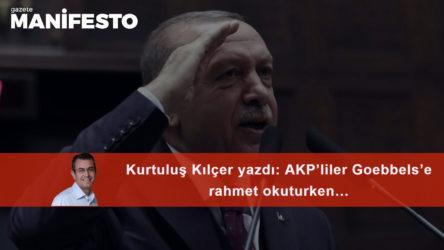 AKP'liler Goebbels'e rahmet okuturken…
