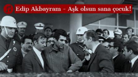 MÜZİK | Edip Akbayram - Aşk olsun sana çocuk!