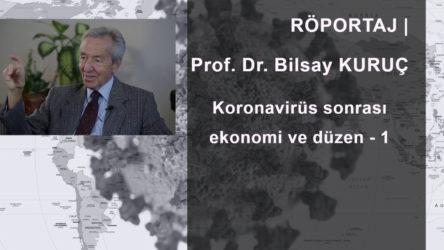 SÖYLEŞİ | Prof. Dr. Bilsay Kuruç: Koronavirüs sonrası ekonomi ve düzen - 1