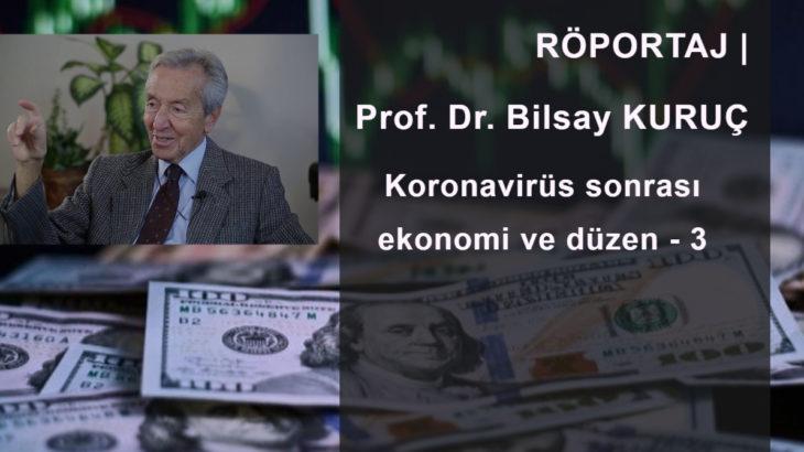 SÖYLEŞİ   Prof. Dr. Bilsay Kuruç: Koronavirüs sonrası ekonomi ve düzen - 3