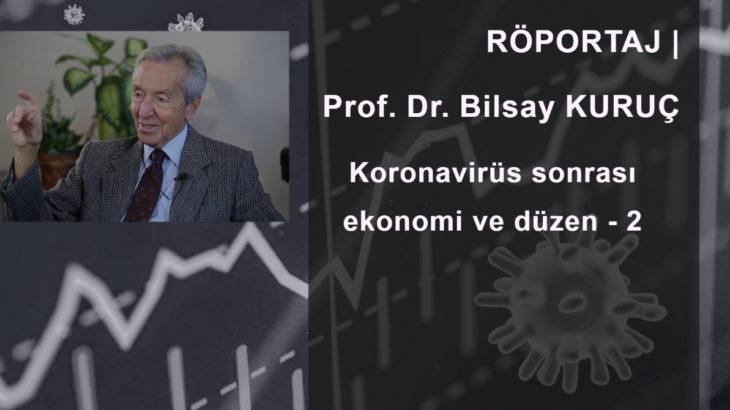 SÖYLEŞİ   Prof. Dr. Bilsay Kuruç: Koronavirüs sonrası ekonomi ve düzen - 2