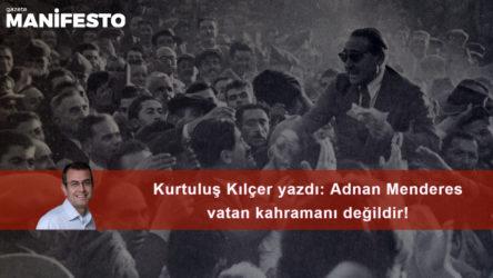 Adnan Menderes vatan kahramanı değildir!
