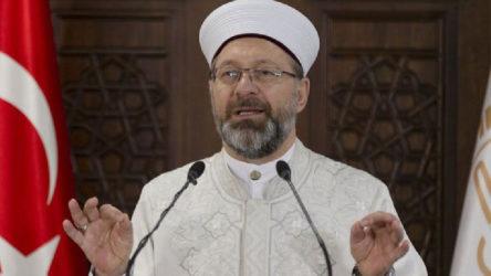 Diyanet İşleri Başkanı: Ayasofya'nın ibadete açılması beni çok mutlu eder