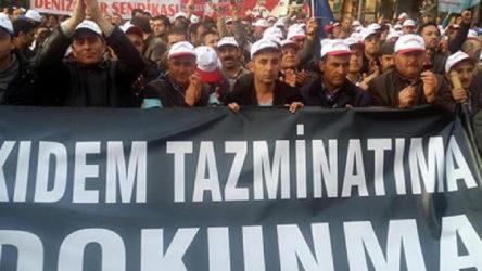 DİSK ve Türk-İş kıdem tazminatı için eyleme geçiyor