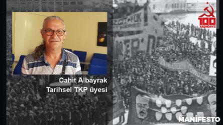 Tarihsel TKP üyesi Cahit Albayrak: Likidasyonun iki ayağı vardı, ideolojik ayağı sürüyor
