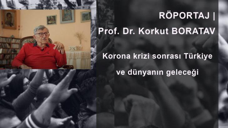 SÖYLEŞİ | Prof. Dr. Korkut Boratav: Korona krizi sonrası Türkiye ve dünyanın geleceği
