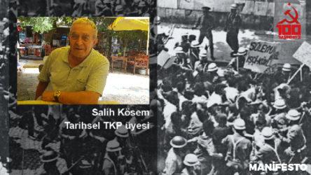 Tarihsel TKP üyesi Salih Kösen: TKP'ye özgürlük diye sloganlar atıyorduk, Parti bugün 100 yaşında