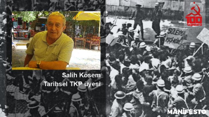 Tarihsel TKP üyesi Salih Kösem: TKP'ye özgürlük diye sloganlar atıyorduk, Parti bugün 100 yaşında