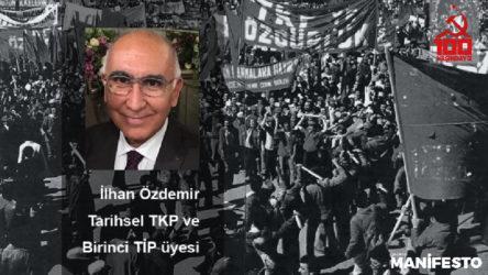 Tarihsel TKP üyesi İlhan Özdemir: Komünistlerin olmadığı yaşamda, politika, kültürel yaşam çoraklaştı