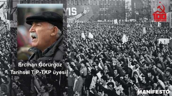 Tarihsel TİP-TKP Üyesi Ercihan Görürgöz: İşçi sınıfı var oldukça, işçi sınıfının partileri de var olacaktır