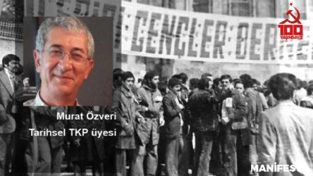 Tarihsel TKP üyesi Murat Özveri: Bu tarih küçümsenmeyecek bir tarihtir. Can vererek, emek vererek, göz nuru dökerek, ter akıtarak yazılmıştır