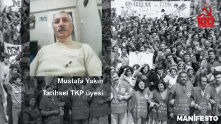 Tarihsel TKP üyesi Mustafa Yakın: Parti'nin ayakta kalması, mücadeleye devam etmesi gerekir