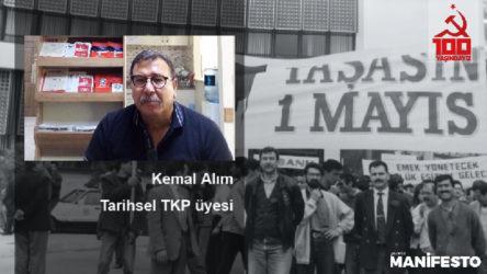 Tarihsel TKP'li Kemal Alım: İnsanlığın, Türkiye halklarının, işçilerinin kurtuluşu mutlak olarak sosyalizmde