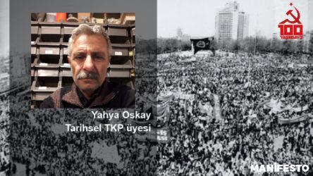 Tarihsel TKP'li Yahya Oskay: Tüm emekçileri, aydınları, komünistleri 13 Eylül Pazar günü Kartal Meydanına çağırıyorum