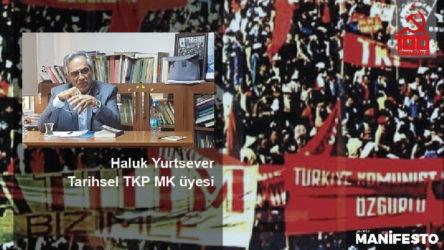 Tarihsel TKP MK üyesi Haluk Yurtsever: Geçmişin şiirselliği olmadan geleceğin düşü kurulamıyor
