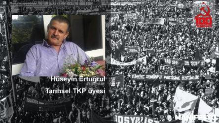 Tarihsel TKP üyesi Hüseyin Ertuğrul: Tüm yoldaşlarımız TKH'nin 100. yıl çağrısına omuz vermeli