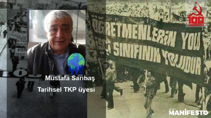 Tarihsel TKP üyesi Mustafa Sarıbaş: TKH ve 100.Yıl Komiteleri olarak emekçileri, işçi sınıfını, kadınları, gençleri, ilericileri ve yurtseverleri 13 Eylül'de Kartal'a çağırıyoruz.