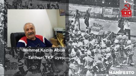 Tarihsel TKP üyesi Mehmet Kazım Ablak: Emek-sermaye kavgası sürdükçe umut da var olacaktır