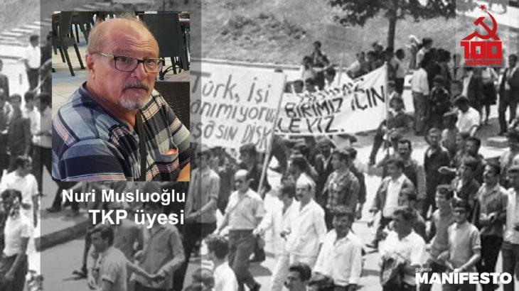 TKP üyesi Nuri Musluoğlu: TKP'ye girdikten sonra bir daha ayrılmadım