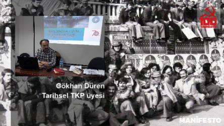 Tarihsel TKP üyesi Gökhan Düren: İşçiler arasında örgütlü bir komünist yapılanma en çok sendikaların gücünü artırır