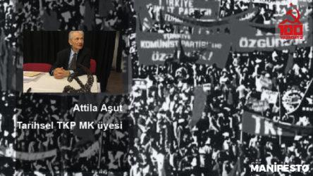 Tarihsel TKP MK üyesi Attila Aşut: Sosyalist solun kurşun askerlere, robot üyelere değil; araştıran, sorgulayan, tartışan, öneren, üreten beyinlere gereksinimi var