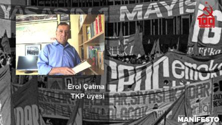 TKP üyesi Erol Çatma: TKP tarihini yazarken ders çıkarmak adına bazı eleştiri noktalarını da belirtmenin faydası olacaktır