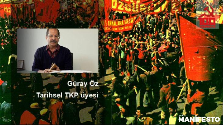 Tarihsel TKP üyesi Güray Öz: TKP büyük bir deneydir, kıymetini bilmek gerekir