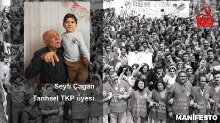 Tarihsel TKP üyesi Seyfi Çağan: Parti gücünü işçi sınıfından almalı