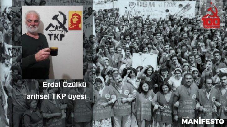Tarihsel TKP üyesi Erdal Özülkü: Kaybolan yoldaşlık ruhu yeniden ön plana çıkmalı