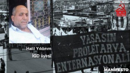 İGD'li Halil Yıldırım: 'Yolumuz işçi sınıfının yolu!', hala!