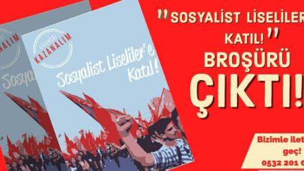 Sosyalist Liseliler'in yeni broşürü ''Sosyalist Liseliler'e Katıl!'' çıktı