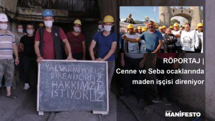 RÖPORTAJ | Ermenek'te madencilerin direnişinde son durum