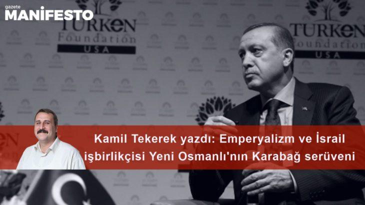 Emperyalizm ve İsrail işbirlikçisi Yeni Osmanlı'nın Karabağ serüveni