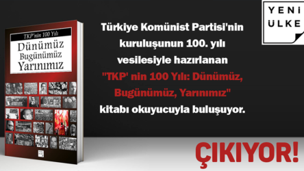 """""""TKP'nin 100 Yılı: Dünümüz, Bugünümüz, Yarınımız"""" okuyucuyla buluşuyor!"""