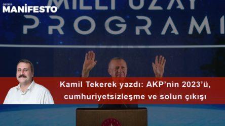 AKP'nin 2023'ü, cumhuriyetsizleşme ve solun çıkışı
