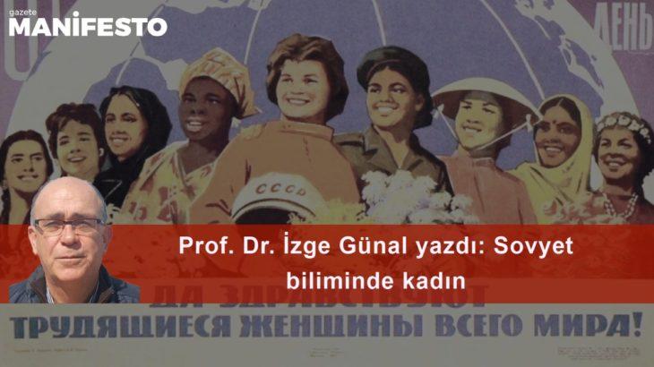 Prof. Dr. İzge Günal yazdı: Sovyet biliminde kadın