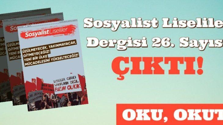 Liseli gençliğin dergisi Sosyalist Liseliler'in 26. sayısı çıktı!