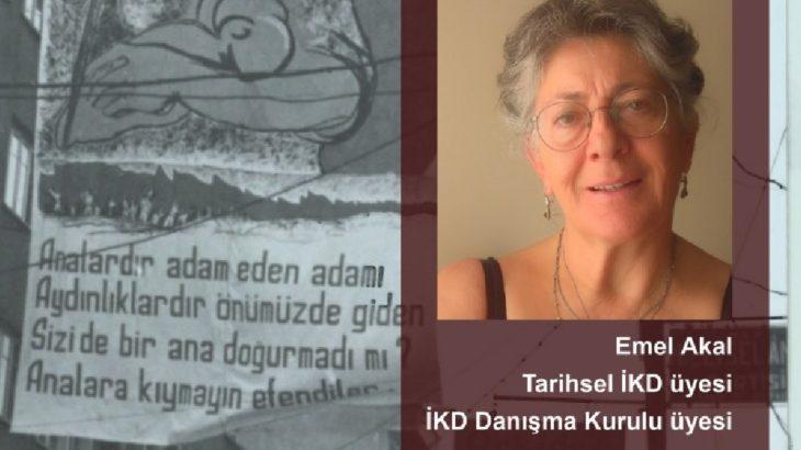 İKD Danışma Kurulu üyesi Emel Akal: 2021 karanlığından çıkışta kadınların en önde olacağına inancım tam