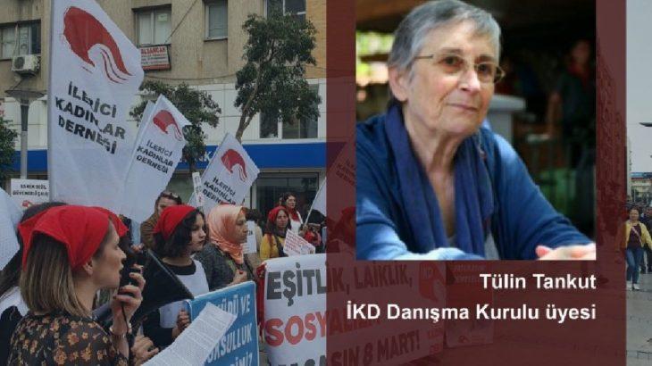 İKD Danışma Kurulu üyesi Tülin Tankut: Sömürü, baskı ve ayrımcılığın her türü ortadan kalkmadan şiddet sonlanmaz