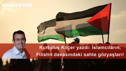 İslamcıların, Filistin davasındaki sahte gözyaşları!