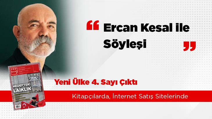 Yeni Ülke Ercan Kesal röportajı ilan