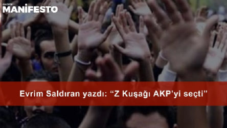 """Evrim Saldıran yazdı: """"Z Kuşağı AKP'yi Seçti!"""""""